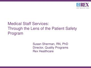 Medical Staff Services:   Through the Lens of the Patient Safety Program