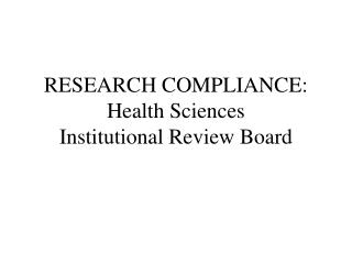 RESEARCH COMPLIANCE: Health Sciences  Institutional Review Board