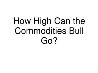 How High Can the Commodities Bull Go?