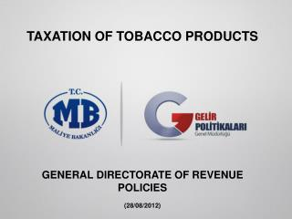 TAXATION OF TOBACCO PRODUCTS GENERAL DIRECTORATE OF REVENUE POLICIES (28/08/2012)