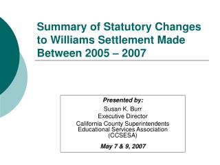 Summary of Statutory Changes to Williams Settlement Made Between 2005 – 2007