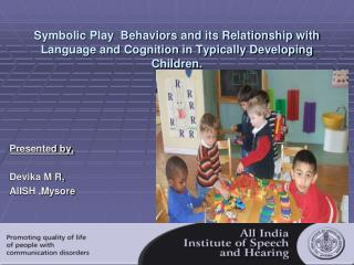 Symbolic Play  Behaviors and its Relationship with Language and Cognition in Typically Developing Children.