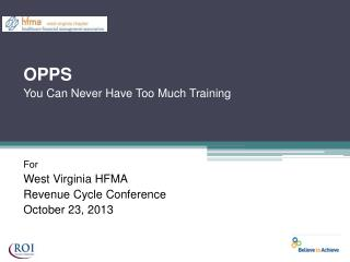 OPPS You Can Never Have Too Much Training For West Virginia HFMA Revenue Cycle Conference