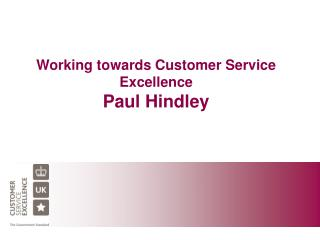 Working towards Customer Service  Excellence Paul Hindley