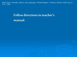 Follow directions in teacher's  manual.