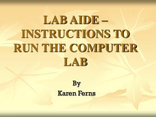 LAB AIDE – INSTRUCTIONS TO RUN THE COMPUTER LAB