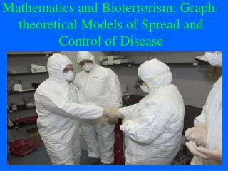 Mathematics and Bioterrorism: Graph-theoretical Models of Spread and Control of Disease