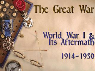 The Great War World War I & Its Aftermath 1914-1930