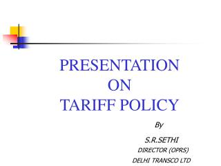 PRESENTATION ON  TARIFF POLICY By S.R.SETHI
