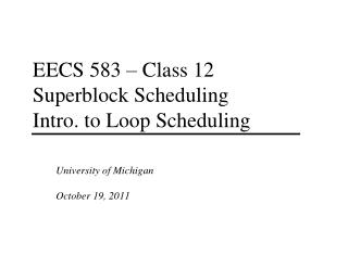 EECS 583 – Class 12 Superblock Scheduling Intro. to Loop Scheduling