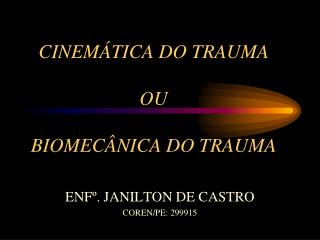 CINEMÁTICA DO TRAUMA OU  BIOMECÂNICA DO TRAUMA