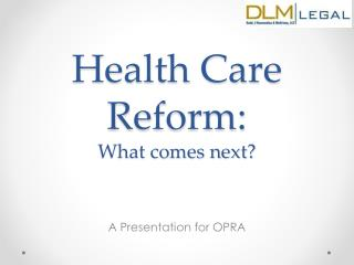 Health Care Reform:  What comes next?