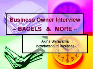 Business Owner Interview ~ BAGELS  &  MORE ~