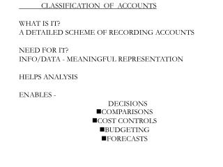 CLASSIFICATION  OF  ACCOUNTS WHAT IS IT? A DETAILED SCHEME OF RECORDING ACCOUNTS NEED FOR IT?