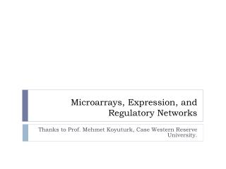 Microarrays, Expression, and Regulatory Networks