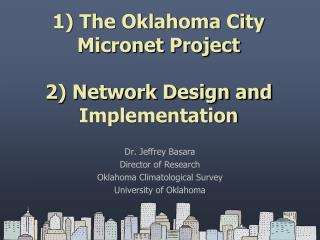 1) The Oklahoma City Micronet Project 2) Network Design and Implementation
