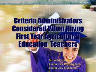 Criteria Administrators Considered When Hiring First Year Agricultural Education  Teachers