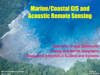 Specialty Group Sponsors: Coastal and Marine Geography Geographic Information Science and Systems