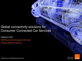 Global connectivity solutions for Consumer Connected Car Services Stéphane  Petti,
