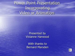 Power Point Presentation  Incorporating  Video or Animation