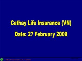 Cathay Life Insurance (VN) Date: 27 February 2009