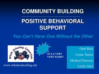 COMMUNITY BUILDING POSITIVE BEHAVIORAL SUPPORT You Can't Have One Without the Other