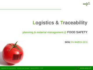 L ogistics & T raceability planning & material management @ FOOD SAFETY  SION 21h MARCH 2012
