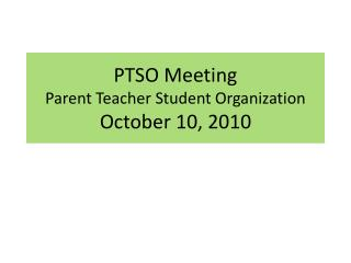 PTSO Meeting  Parent Teacher Student Organization October 10, 2010