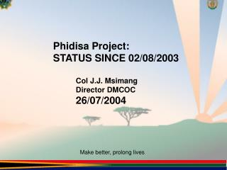 Phidisa Project: STATUS SINCE 02/08/2003 	Col J.J. Msimang 	Director DMCOC 	26/07/2004