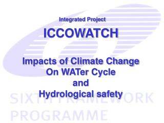 Impacts of Climate Change  On WATer Cycle  and  Hydrological safety