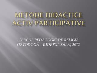 METODE DIDACTICE ACTIV-PARTICIPATIVE