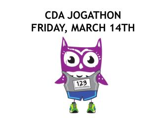 CDA JOGATHON FRIDAY, MARCH 14TH