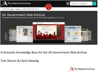 A  Semantic Knowledge Base for the UK Government Web Archive Tom  Storrar & Claire Newing