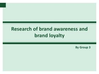 Research of brand awareness and brand loyalty