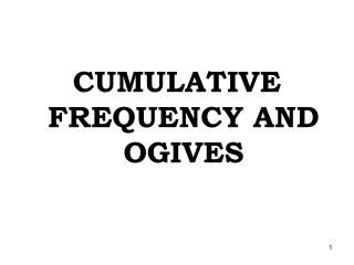 CUMULATIVE FREQUENCY AND OGIVES