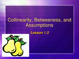 Collinearity, Betweeness, and Assumptions