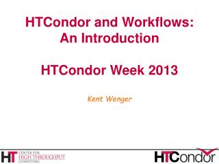 HTCondor and Workflows: An Introduction HTCondor Week 2013