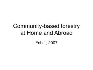 Community-based forestry  at Home and Abroad