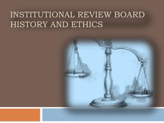 Institutional Review Board History and Ethics