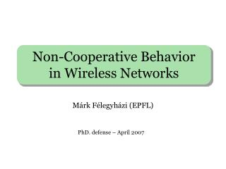 Non-Cooperative Behavior  in Wireless Networks