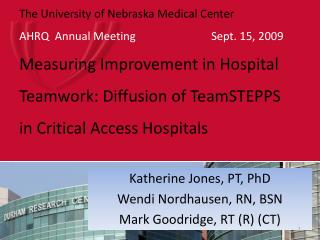 Katherine Jones, PT, PhD Wendi Nordhausen, RN, BSN Mark Goodridge, RT (R) (CT)