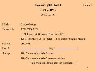 Evolúciós játékelmélet       1. előadás ELTE és BME 2013. 02. 15.