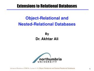 Object-Relational and  Nested-Relational Databases By Dr. Akhtar Ali