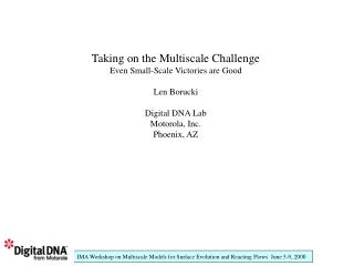 Taking on the Multiscale Challenge Even Small-Scale Victories are Good Len Borucki Digital DNA Lab