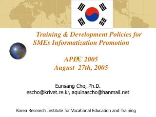 Training & Development Policies for SMEs Informatization Promotion APEC 2005 August  27th, 2005
