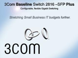 3Com Baseline Switch 2816 –SFP Plus Configurable, flexible Gigabit Switching
