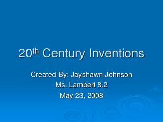 20 th  Century Inventions