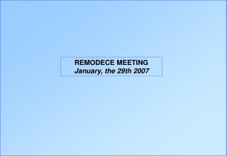 REMODECE MEETING January, the 29th 2007