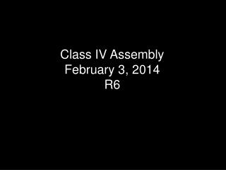 Class IV Assembly February 3, 2014 R6