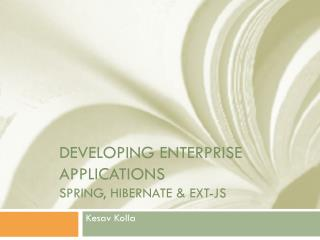 DEVELOPING ENTERPRISE APPLICATIONS SPRING, HIBERNATE & EXT-JS